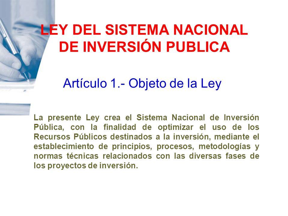 LEY DEL SISTEMA NACIONAL DE INVERSIÓN PUBLICA La presente Ley crea el Sistema Nacional de Inversión Pública, con la finalidad de optimizar el uso de l