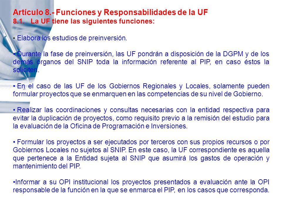 Artículo 8.- Funciones y Responsabilidades de la UF 8.1. La UF tiene las siguientes funciones: Elabora los estudios de preinversión. Durante la fase d
