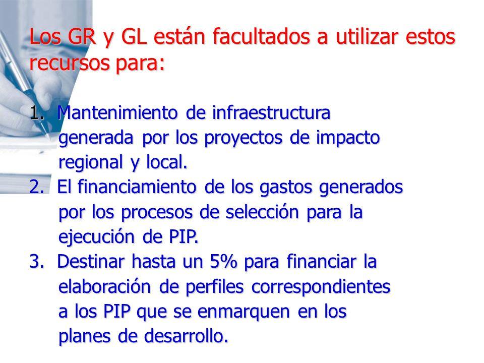 Los GR y GL están facultados a utilizar estos recursos para: 1. Mantenimiento de infraestructura generada por los proyectos de impacto generada por lo