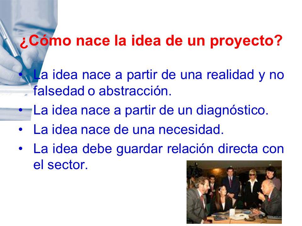 ¿Cómo nace la idea de un proyecto? La idea nace a partir de una realidad y no falsedad o abstracción. La idea nace a partir de un diagnóstico. La idea