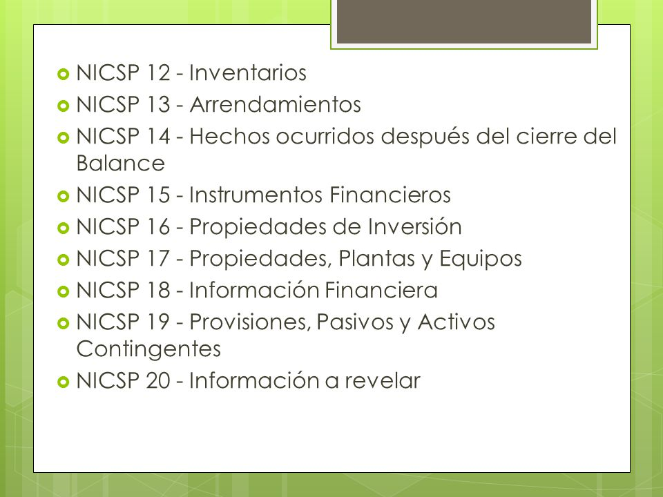 NICSP 12 - Inventarios NICSP 13 - Arrendamientos NICSP 14 - Hechos ocurridos después del cierre del Balance NICSP 15 - Instrumentos Financieros NICSP