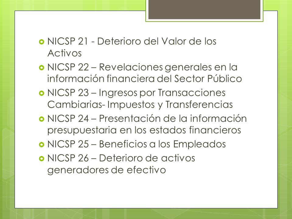 NICSP 21 - Deterioro del Valor de los Activos NICSP 22 – Revelaciones generales en la información financiera del Sector Público NICSP 23 – Ingresos po