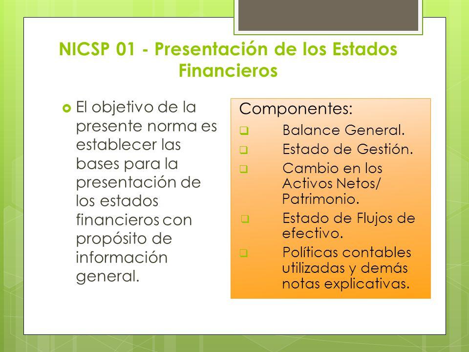 NICSP 01 - Presentación de los Estados Financieros El objetivo de la presente norma es establecer las bases para la presentación de los estados financ