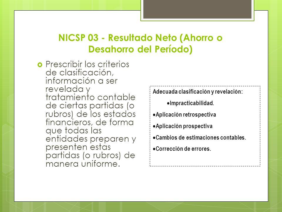 NICSP 03 - Resultado Neto (Ahorro o Desahorro del Período) Prescribir los criterios de clasificación, información a ser revelada y tratamiento contabl