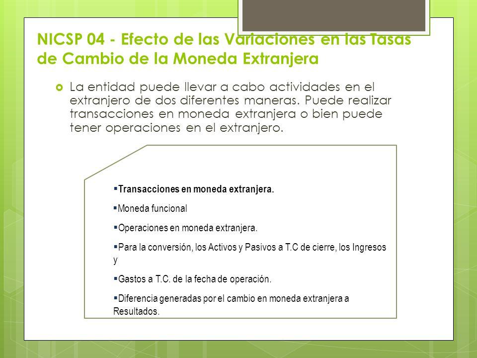 NICSP 04 - Efecto de las Variaciones en las Tasas de Cambio de la Moneda Extranjera La entidad puede llevar a cabo actividades en el extranjero de dos