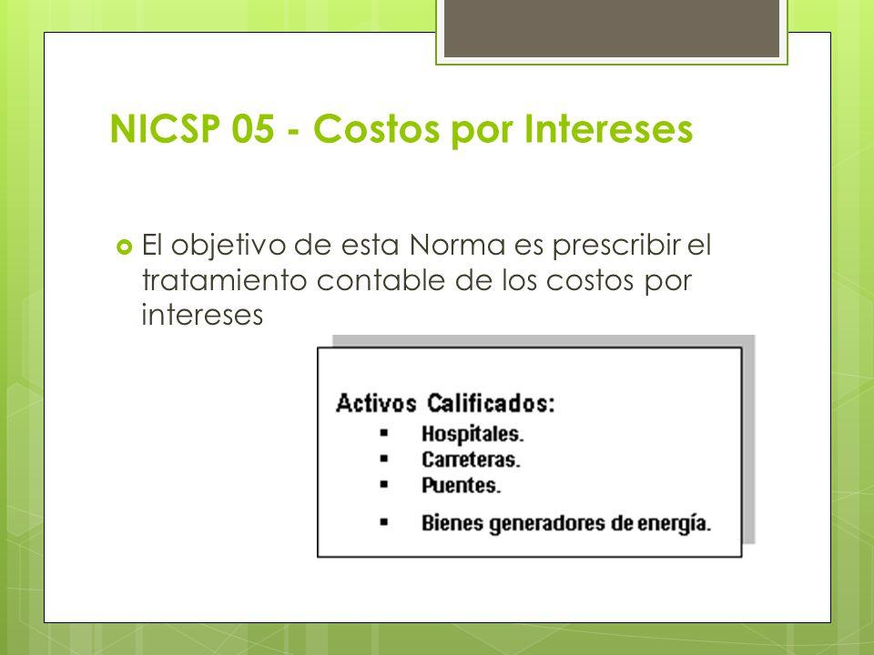 NICSP 05 - Costos por Intereses El objetivo de esta Norma es prescribir el tratamiento contable de los costos por intereses