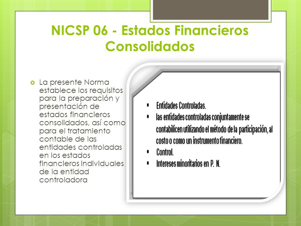 NICSP 06 - Estados Financieros Consolidados La presente Norma establece los requisitos para la preparación y presentación de estados financieros conso