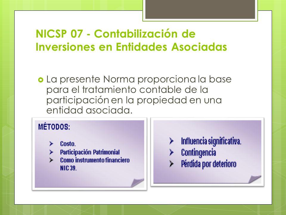NICSP 07 - Contabilización de Inversiones en Entidades Asociadas La presente Norma proporciona la base para el tratamiento contable de la participació
