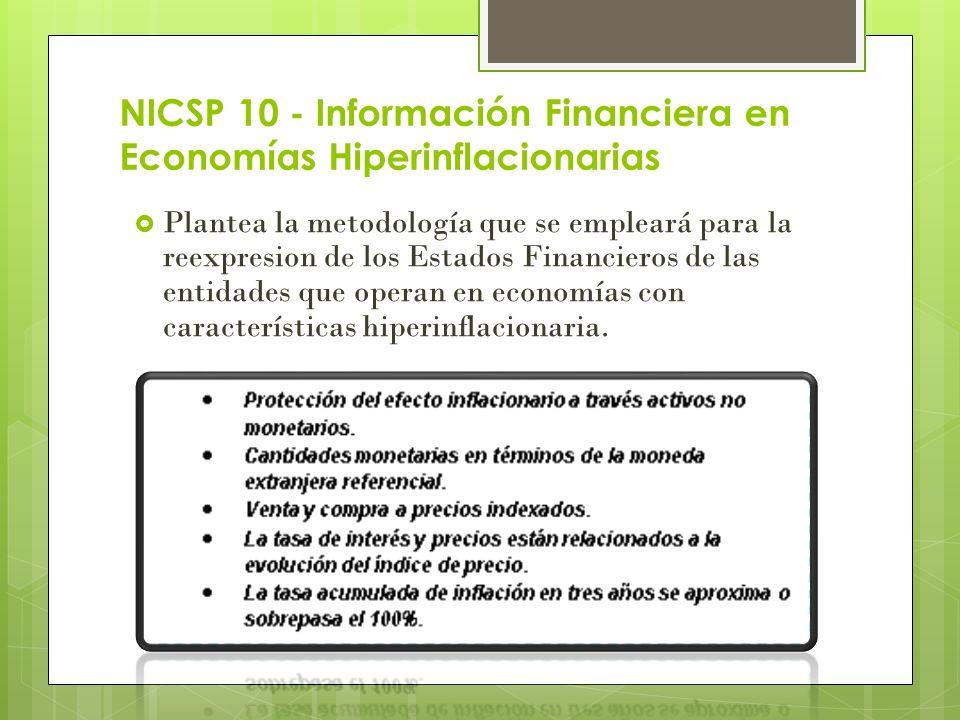 NICSP 10 - Información Financiera en Economías Hiperinflacionarias Plantea la metodología que se empleará para la reexpresion de los Estados Financier