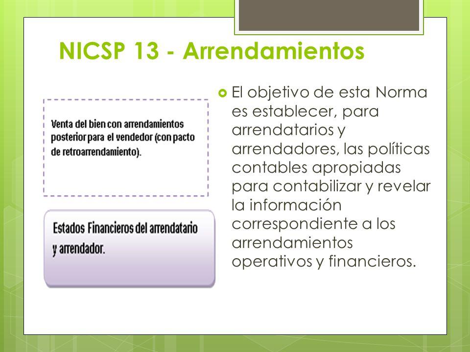 NICSP 13 - Arrendamientos El objetivo de esta Norma es establecer, para arrendatarios y arrendadores, las políticas contables apropiadas para contabil