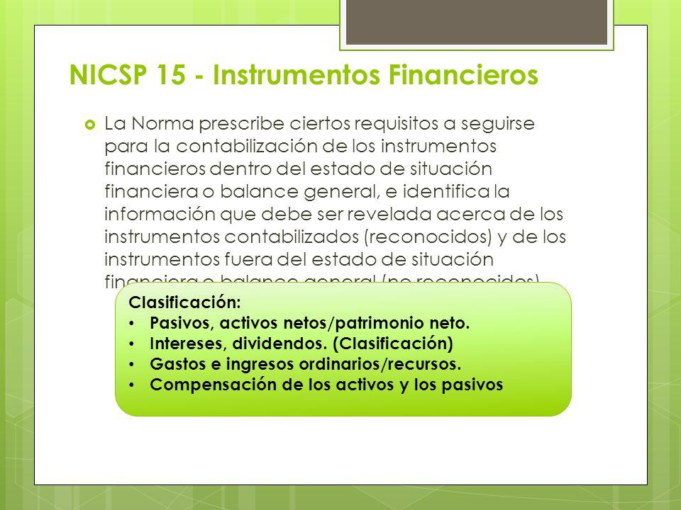 NICSP 15 - Instrumentos Financieros La Norma prescribe ciertos requisitos a seguirse para la contabilización de los instrumentos financieros dentro de