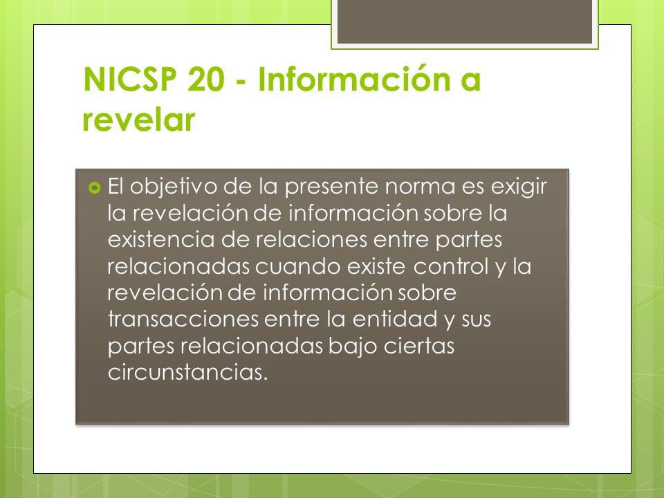 NICSP 20 - Información a revelar El objetivo de la presente norma es exigir la revelación de información sobre la existencia de relaciones entre parte