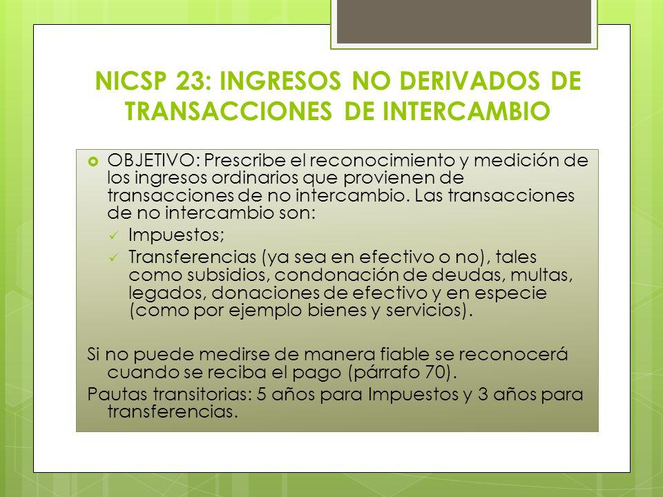 OBJETIVO: Prescribe el reconocimiento y medición de los ingresos ordinarios que provienen de transacciones de no intercambio. Las transacciones de no
