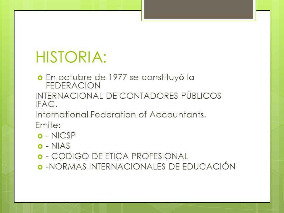 HISTORIA: En octubre de 1977 se constituyó la FEDERACION INTERNACIONAL DE CONTADORES PÚBLICOS IFAC. International Federation of Accountants. Emite: -