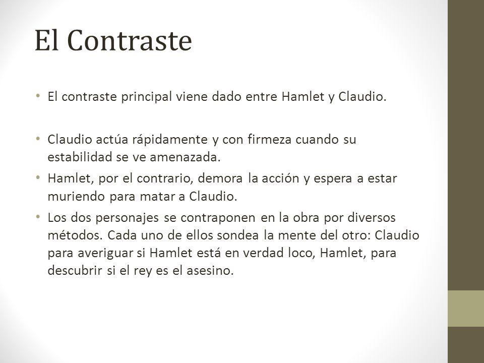 El contraste principal viene dado entre Hamlet y Claudio. Claudio actúa rápidamente y con firmeza cuando su estabilidad se ve amenazada. Hamlet, por e
