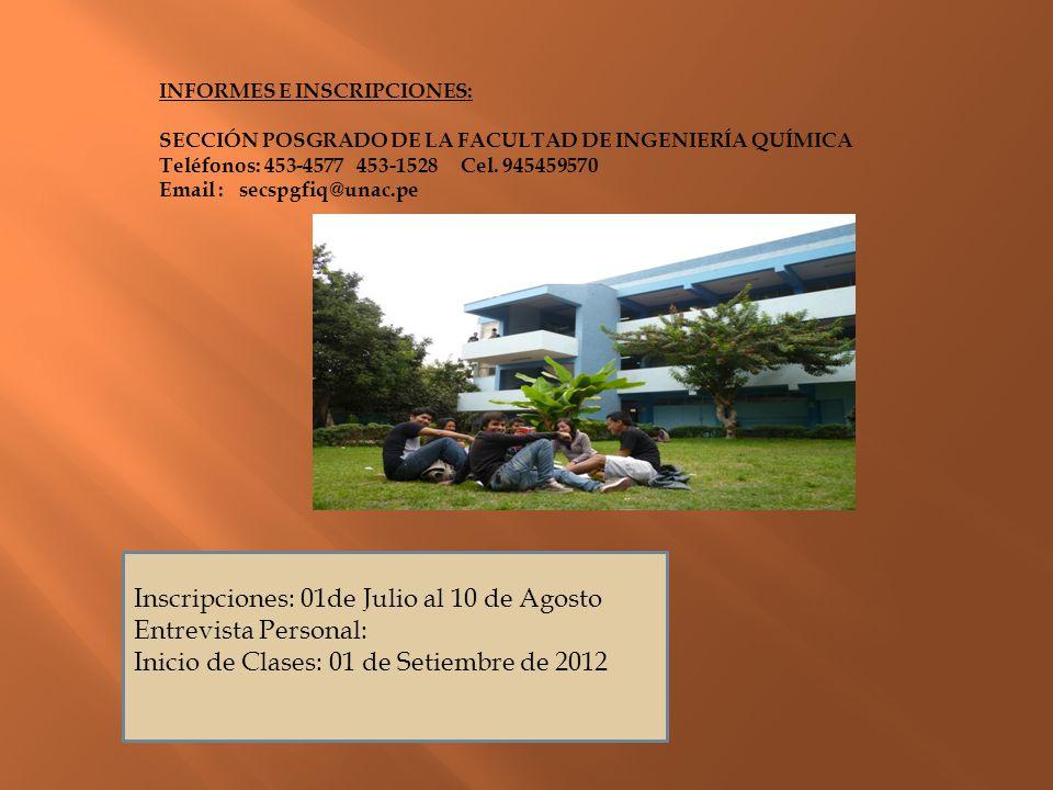 INFORMES E INSCRIPCIONES: SECCIÓN POSGRADO DE LA FACULTAD DE INGENIERÍA QUÍMICA Teléfonos: 453-4577 453-1528 Cel. 945459570 Email : secspgfiq@unac.pe