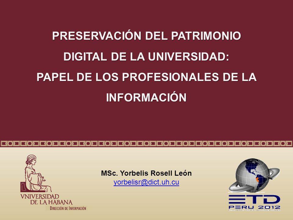 PRESERVACIÓN DEL PATRIMONIO DIGITAL DE LA UNIVERSIDAD: PAPEL DE LOS PROFESIONALES DE LA INFORMACIÓN MSc.