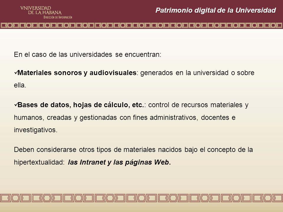 Patrimonio digital de la Universidad En el caso de las universidades se encuentran: Materiales sonoros y audiovisuales: generados en la universidad o sobre ella.