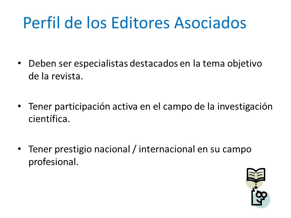 Perfil de los Editores Asociados Deben ser especialistas destacados en la tema objetivo de la revista. Tener participación activa en el campo de la in