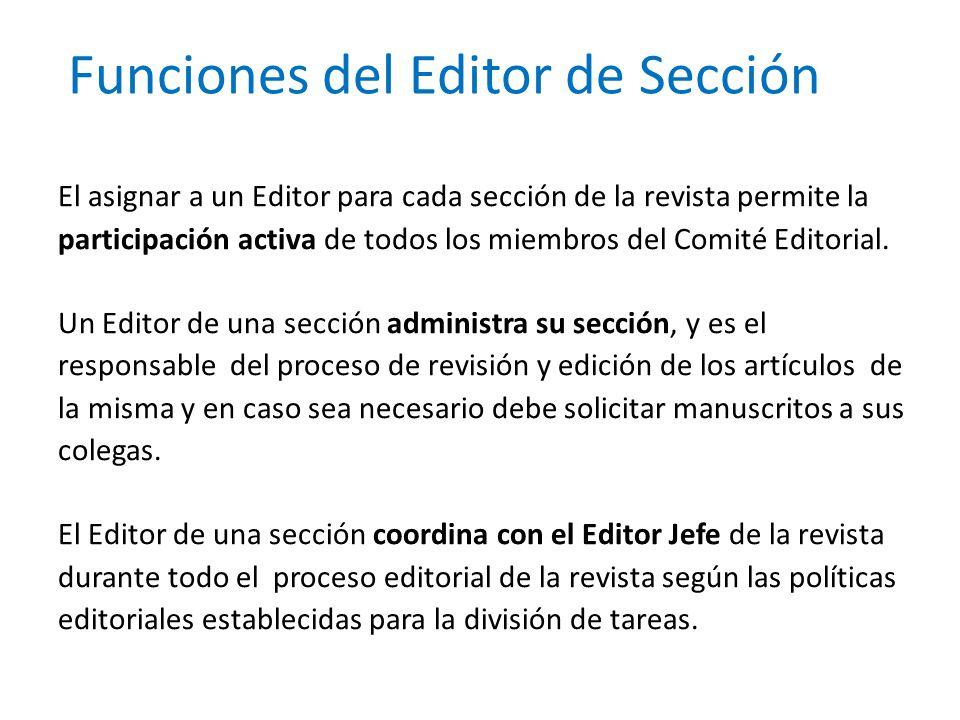 Funciones del Editor de Sección El asignar a un Editor para cada sección de la revista permite la participación activa de todos los miembros del Comit