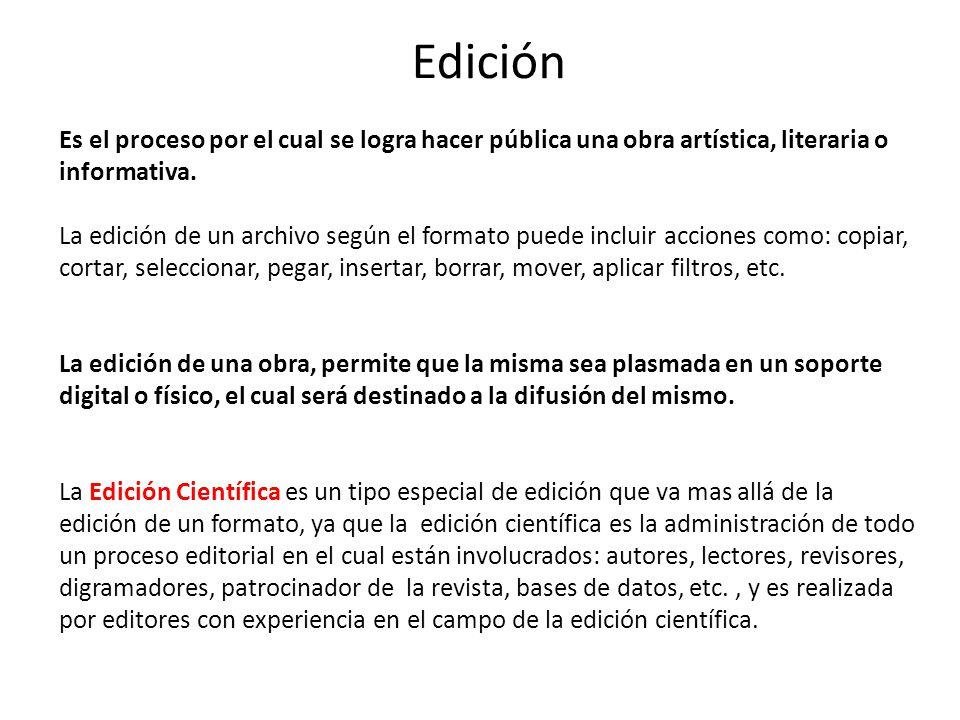 Edición Es el proceso por el cual se logra hacer pública una obra artística, literaria o informativa. La edición de un archivo según el formato puede