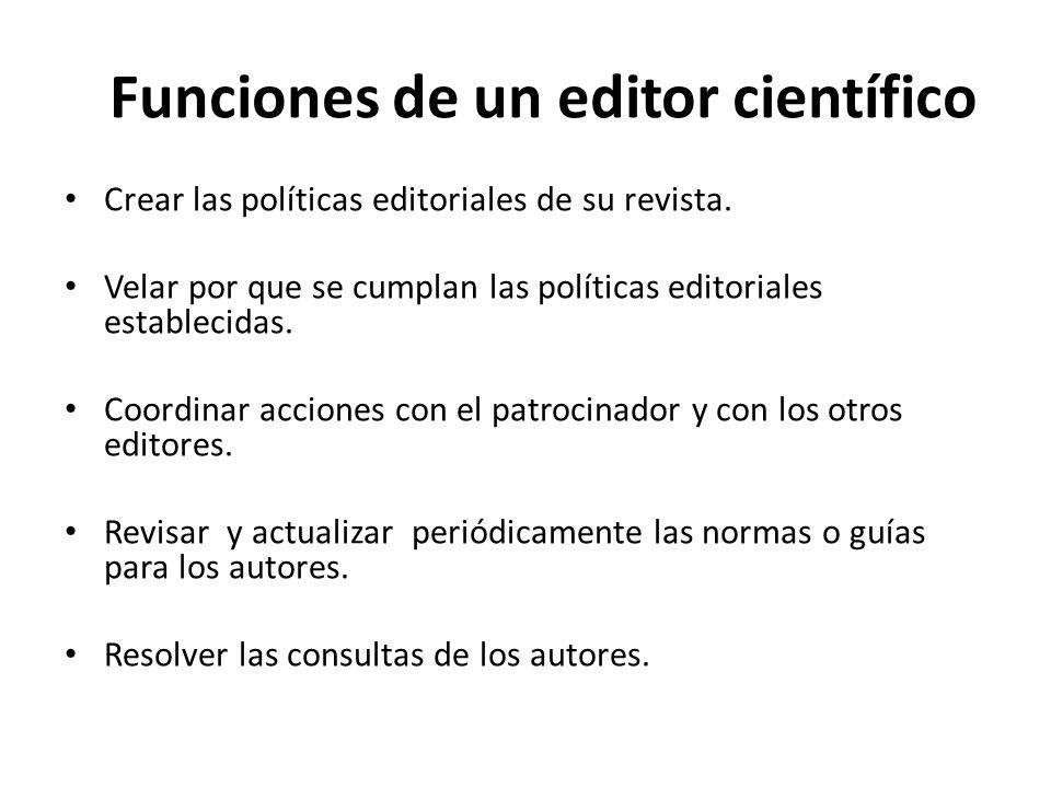 Funciones de un editor científico Crear las políticas editoriales de su revista. Velar por que se cumplan las políticas editoriales establecidas. Coor