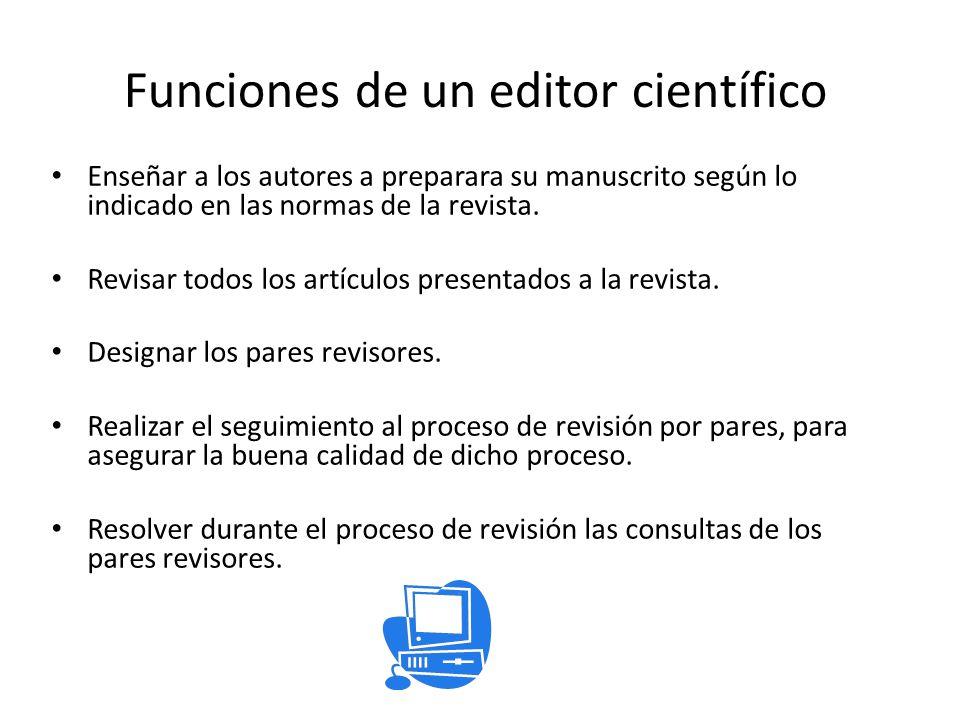 Funciones de un editor científico Enseñar a los autores a preparara su manuscrito según lo indicado en las normas de la revista. Revisar todos los art