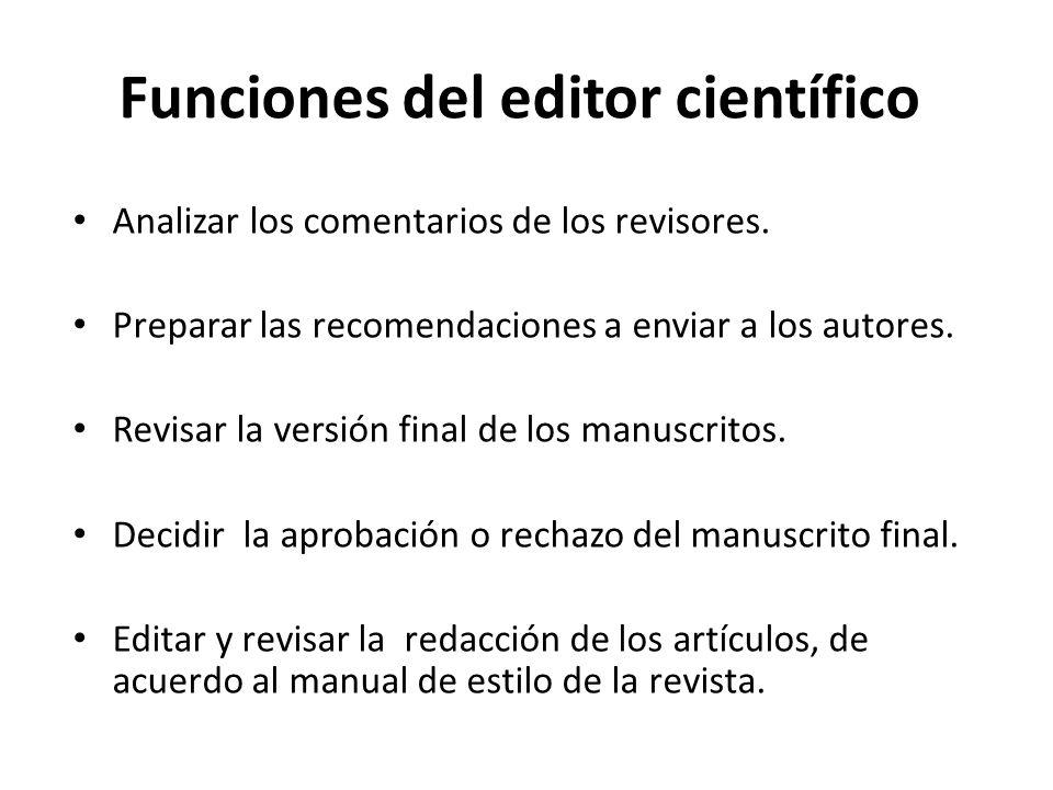 Funciones del editor científico Analizar los comentarios de los revisores. Preparar las recomendaciones a enviar a los autores. Revisar la versión fin