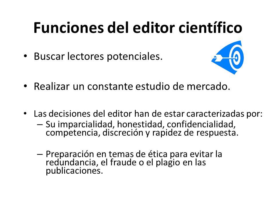 Funciones del editor científico Buscar lectores potenciales. Realizar un constante estudio de mercado. Las decisiones del editor han de estar caracter