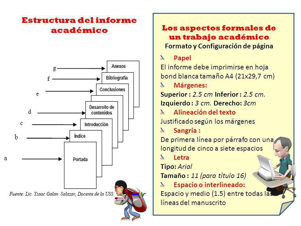 Estructura del informe académico Los aspectos formales de un trabajo académico Formato y Configuración de página Papel El informe debe imprimirse en hoja bond blanca tamaño A4 (21x29,7 cm) Márgenes: Superior : 2.5 cm Inferior : 2.5 cm.
