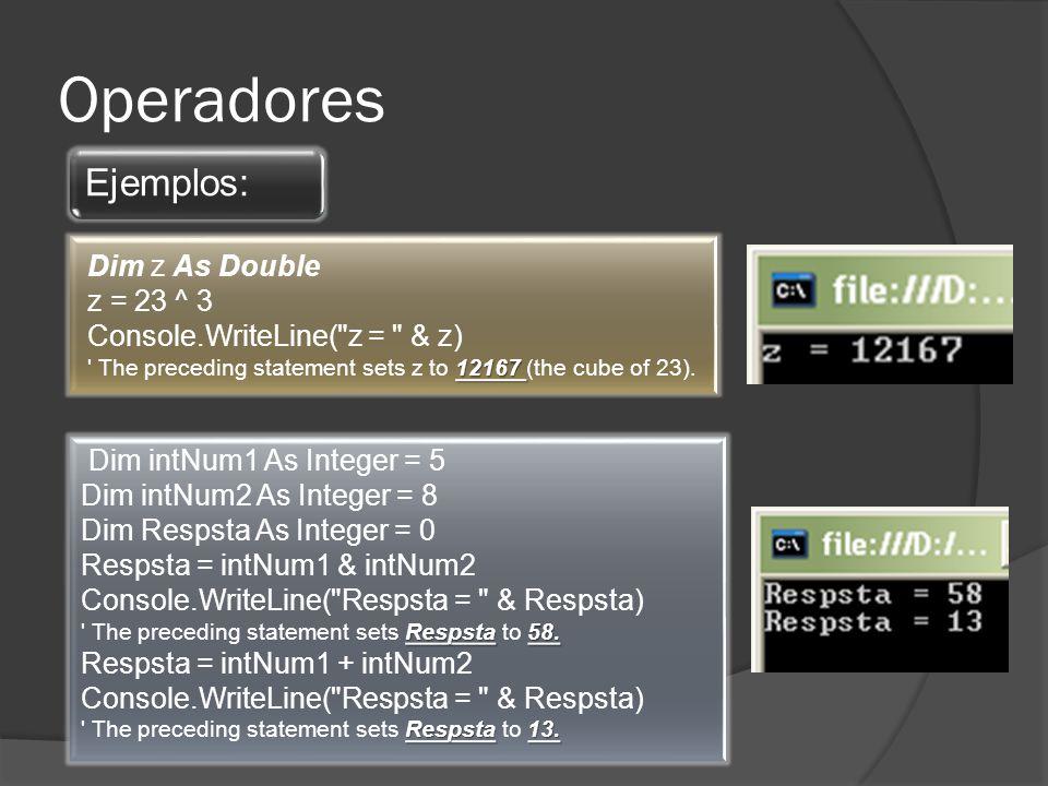 Operadores Ejemplos: Dim intNum1 As Integer = 5 Dim intNum2 As Integer = 8 Dim Respsta As Integer = 0 Respsta = intNum1 & intNum2 Console.WriteLine( Respsta = & Respsta) Respsta58.