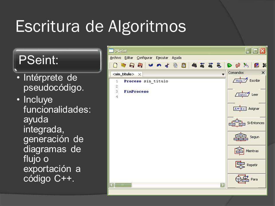 Escritura de Algoritmos PSeint: Intérprete de pseudocódigo. Incluye funcionalidades: ayuda integrada, generación de diagramas de flujo o exportación a