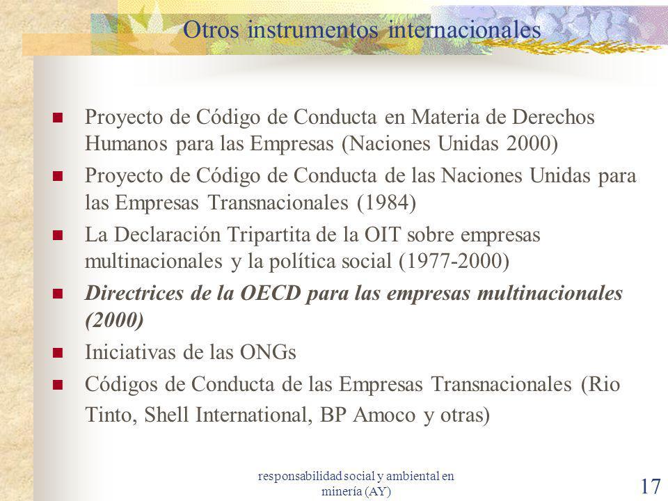 responsabilidad social y ambiental en minería (AY) 17 Otros instrumentos internacionales Proyecto de Código de Conducta en Materia de Derechos Humanos