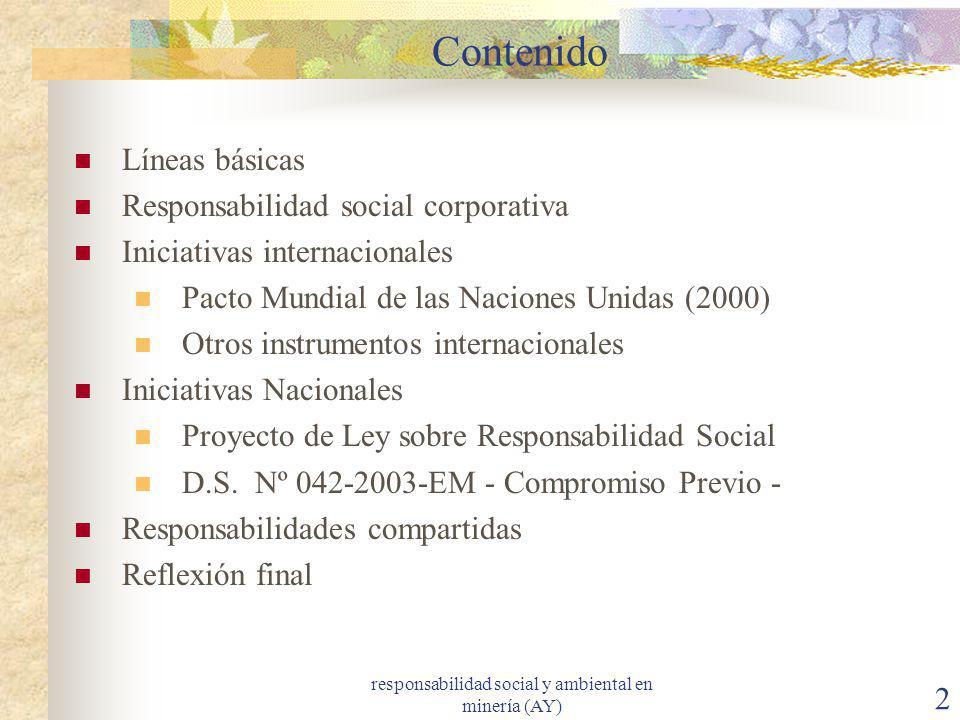 responsabilidad social y ambiental en minería (AY) 2 Contenido Líneas básicas Responsabilidad social corporativa Iniciativas internacionales Pacto Mun