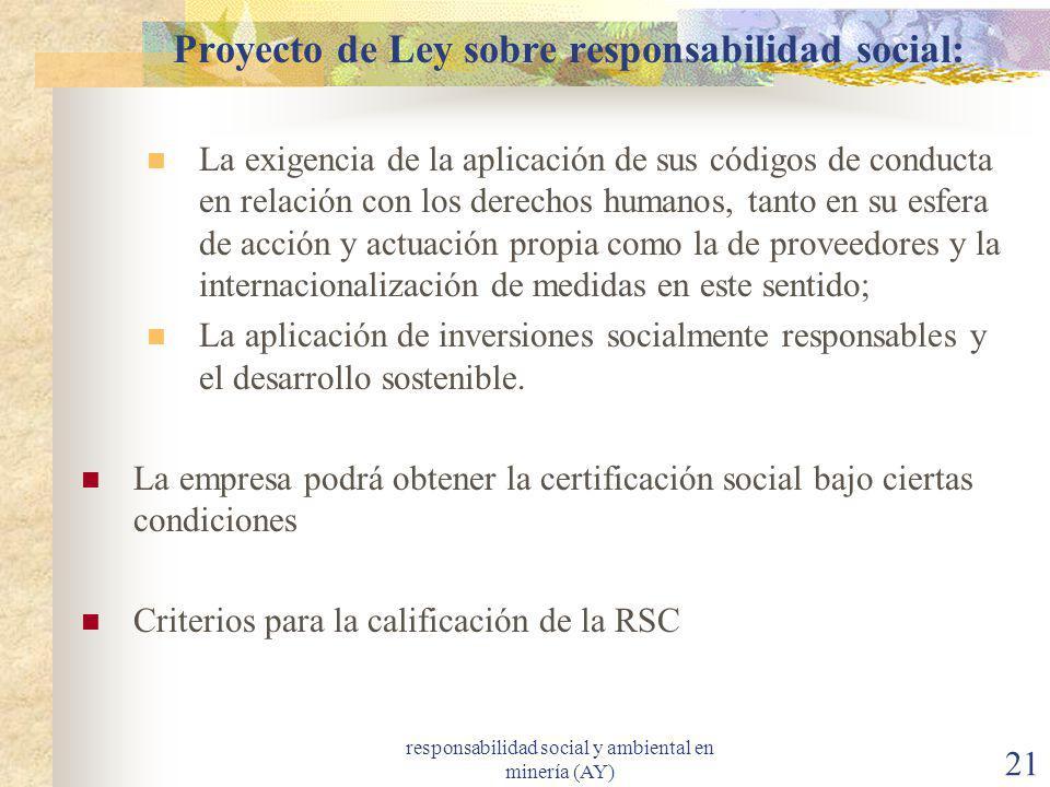 responsabilidad social y ambiental en minería (AY) 21 Proyecto de Ley sobre responsabilidad social: La exigencia de la aplicación de sus códigos de co