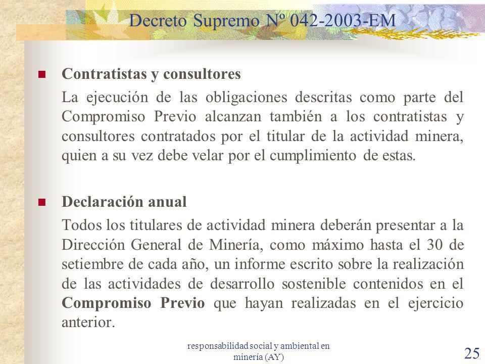 responsabilidad social y ambiental en minería (AY) 25 Decreto Supremo Nº 042-2003-EM Contratistas y consultores La ejecución de las obligaciones descr