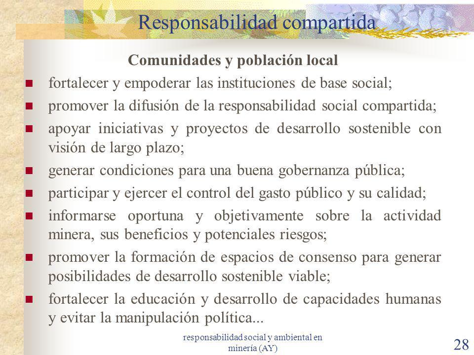 responsabilidad social y ambiental en minería (AY) 28 Responsabilidad compartida Comunidades y población local fortalecer y empoderar las institucione