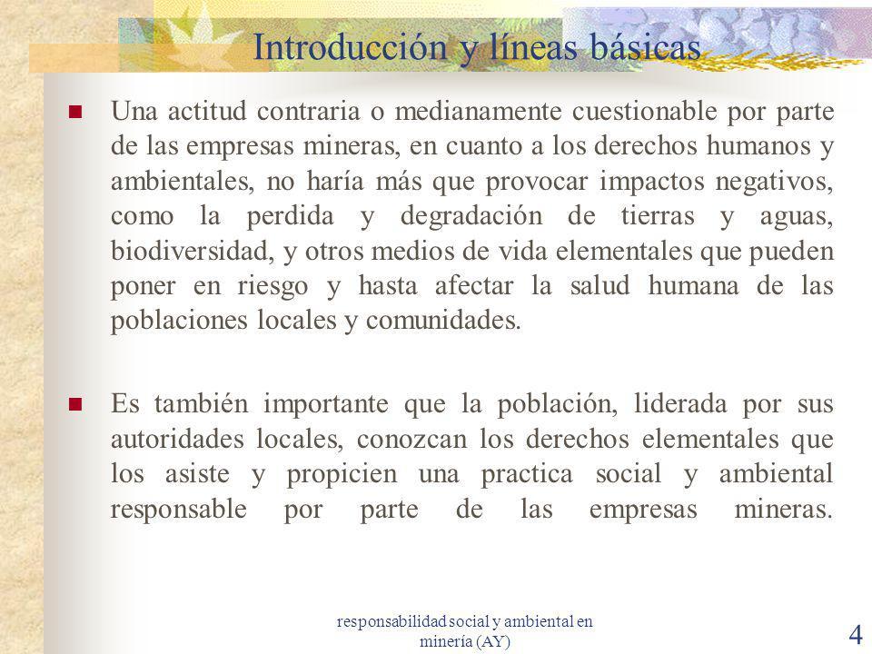 responsabilidad social y ambiental en minería (AY) 4 Introducción y líneas básicas Una actitud contraria o medianamente cuestionable por parte de las