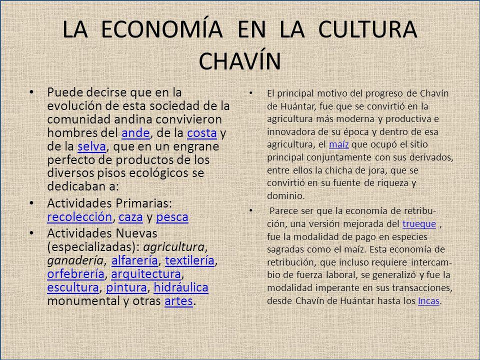 LA ECONOMÍA EN LA CULTURA CHAVÍN Puede decirse que en la evolución de esta sociedad de la comunidad andina convivieron hombres del ande, de la costa y
