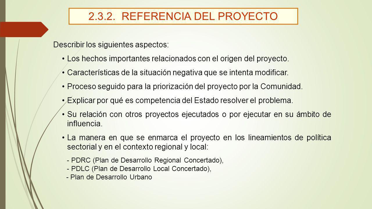 2.3.2. REFERENCIA DEL PROYECTO Describir los siguientes aspectos: Los hechos importantes relacionados con el origen del proyecto. Características de l