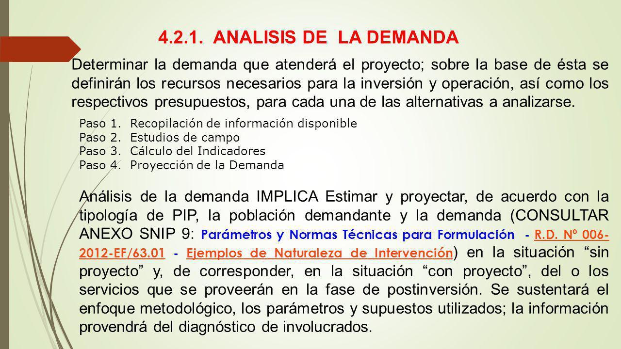 4.2.1. ANALISIS DE LA DEMANDA Determinar la demanda que atenderá el proyecto; sobre la base de ésta se definirán los recursos necesarios para la inver