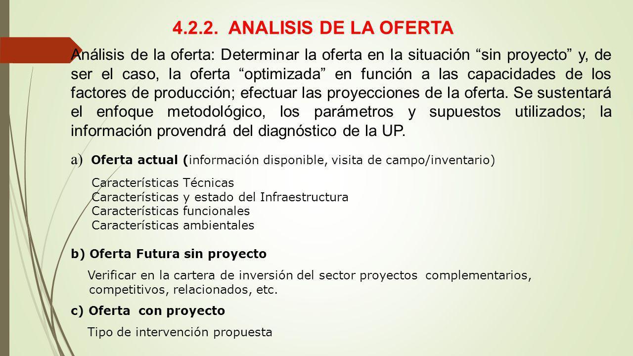 4.2.2. ANALISIS DE LA OFERTA Análisis de la oferta: Determinar la oferta en la situación sin proyecto y, de ser el caso, la oferta optimizada en funci