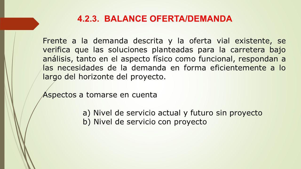 4.2.3. BALANCE OFERTA/DEMANDA Frente a la demanda descrita y la oferta vial existente, se verifica que las soluciones planteadas para la carretera baj