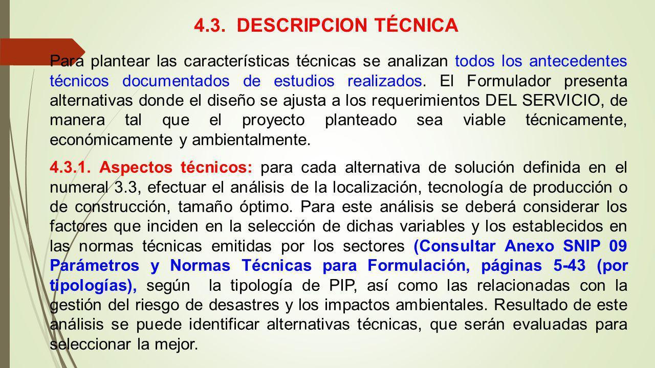 4.3. DESCRIPCION TÉCNICA Para plantear las características técnicas se analizan todos los antecedentes técnicos documentados de estudios realizados. E