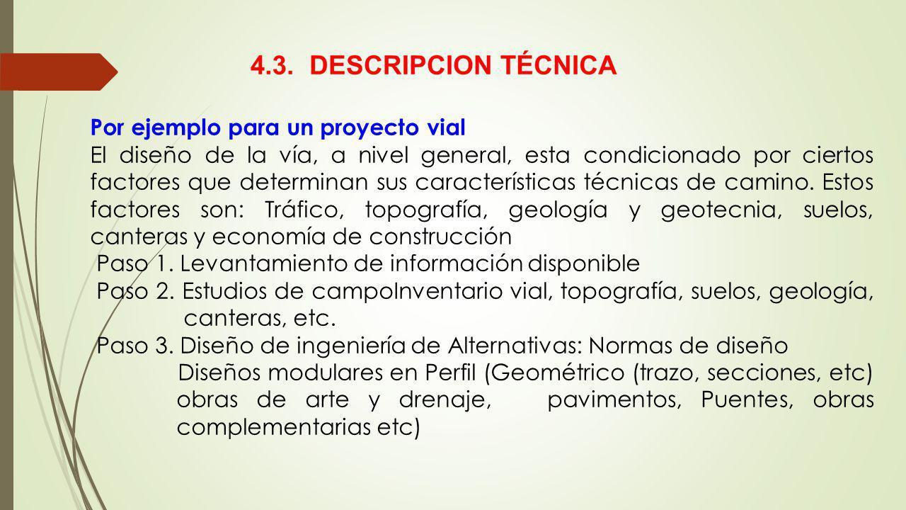 Por ejemplo para un proyecto vial El diseño de la vía, a nivel general, esta condicionado por ciertos factores que determinan sus características técnicas de camino.