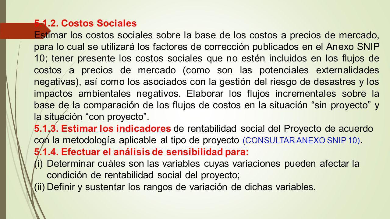 5.1.2. Costos Sociales Estimar los costos sociales sobre la base de los costos a precios de mercado, para lo cual se utilizará los factores de correcc