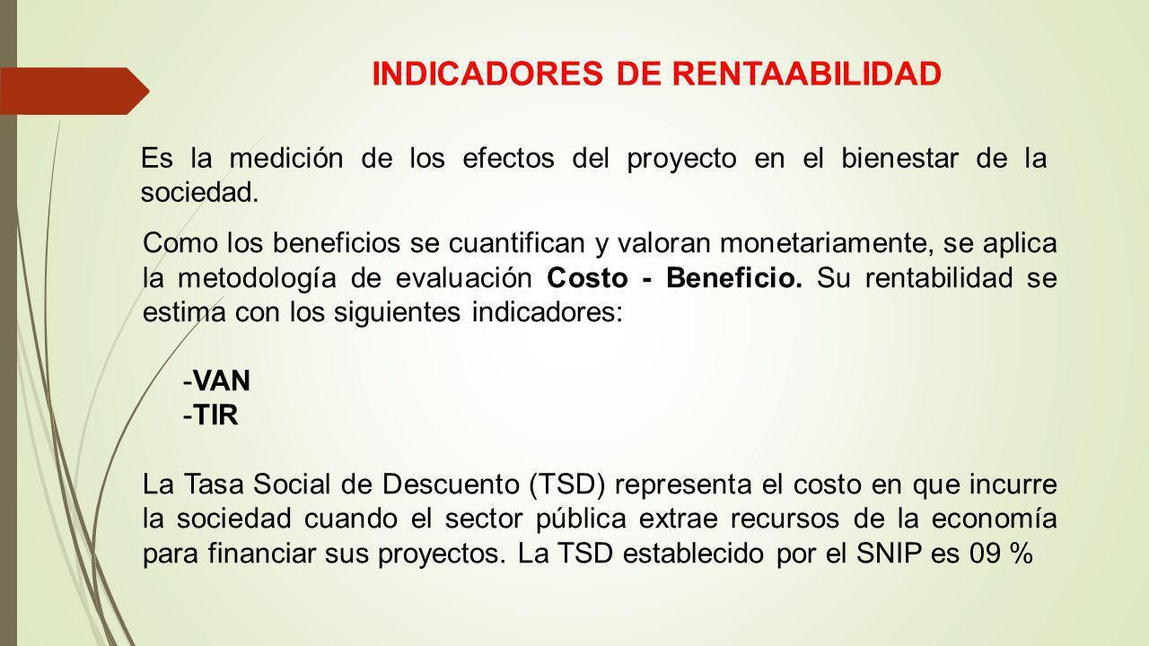 INDICADORES DE RENTAABILIDAD Es la medición de los efectos del proyecto en el bienestar de la sociedad. Como los beneficios se cuantifican y valoran m