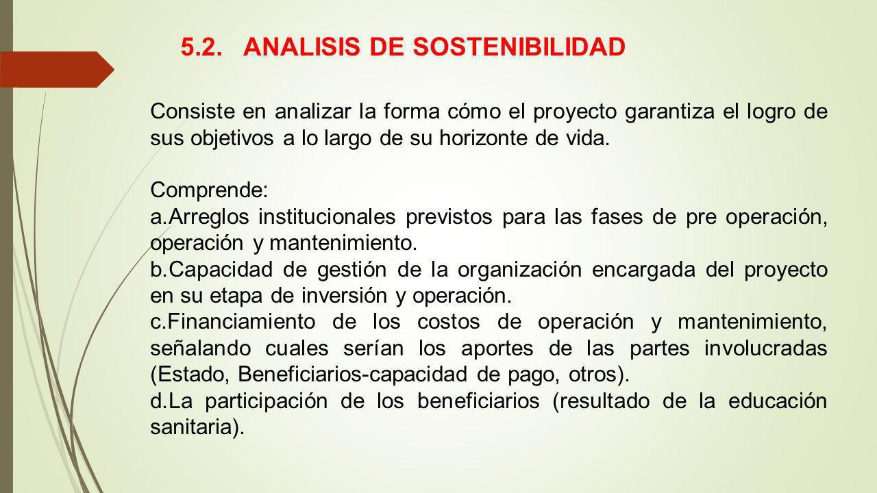 5.2. ANALISIS DE SOSTENIBILIDAD Consiste en analizar la forma cómo el proyecto garantiza el logro de sus objetivos a lo largo de su horizonte de vida.