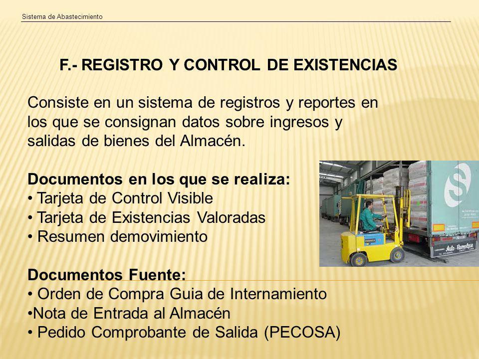 Sistema de Abastecimiento F.- REGISTRO Y CONTROL DE EXISTENCIAS Consiste en un sistema de registros y reportes en los que se consignan datos sobre ingresos y salidas de bienes del Almacén.