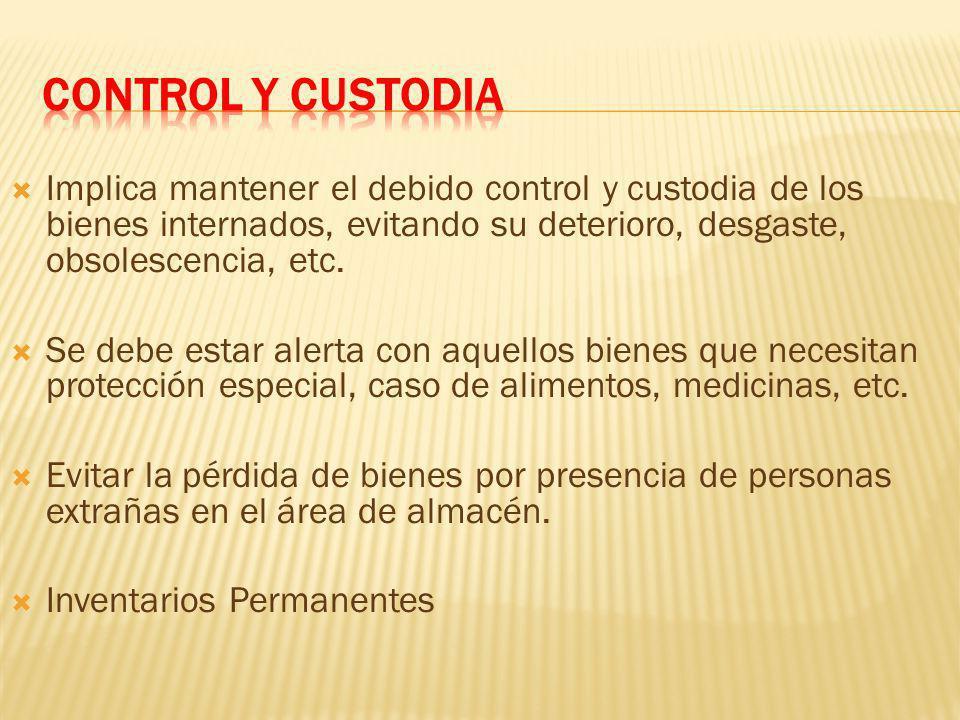 Implica mantener el debido control y custodia de los bienes internados, evitando su deterioro, desgaste, obsolescencia, etc.